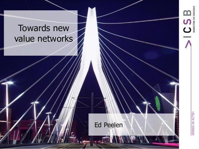 Towards new value networks Ed Peelen