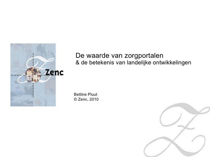 De waarde van zorgportalen & de betekenis van landelijke ontwikkelingen Bettine Pluut © Zenc, 2010