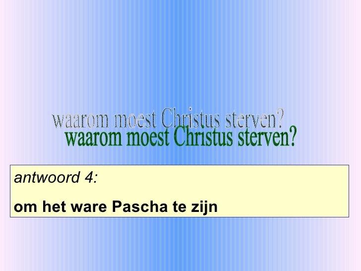 waarom moest Christus sterven? antwoord 4: om het ware Pascha te zijn