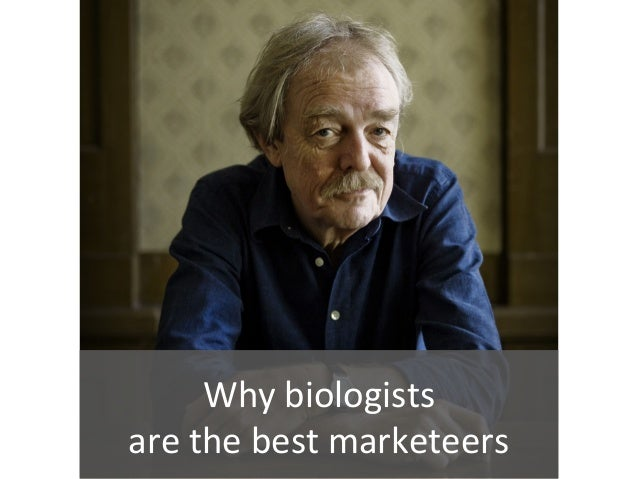 Why biologistsare the best marketeers