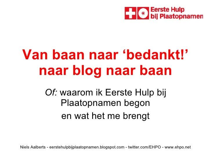 Van baan naar 'bedankt!' naar blog naar baan Of:  waarom ik Eerste Hulp bij Plaatopnamen begon en wat het me brengt Niels ...