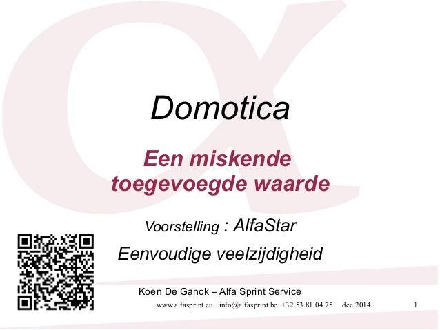 Domotica  Een miskende  toegevoegde waarde  Voorstelling : AlfaStar  Eenvoudige veelzijdigheid  Koen De Ganck – Alfa Sprin...