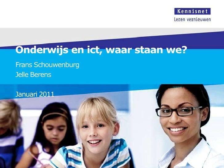 Onderwijs en ict, waar staan we?<br />Frans Schouwenburg<br />Jelle Berens<br />Januari 2011<br />