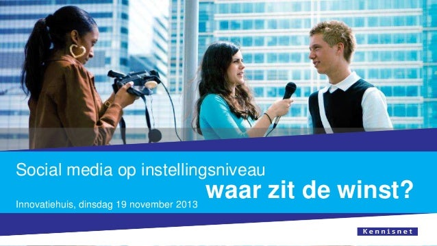 Social media op instellingsniveau Innovatiehuis, dinsdag 19 november 2013  waar zit de winst?