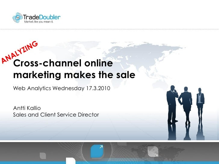 Cross-channel online marketing makes the sale Web Analytics Wednesday 17.3.2010   Antti Kallio Sales and Client Service Di...