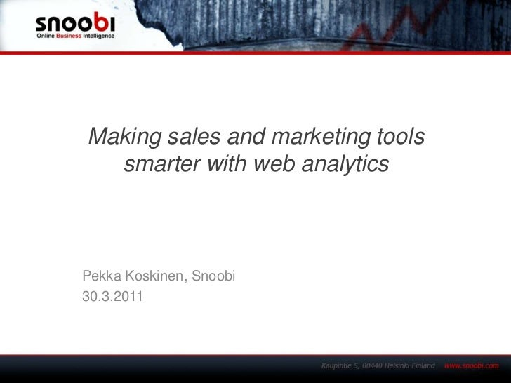 Makingsales and marketingtoolssmarterwithwebanalytics<br />Pekka Koskinen, Snoobi<br />30.3.2011<br />