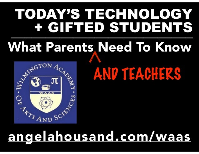 TODAY'S TECHNOLOGY + GIFTED STUDENTS__________________________ What Parents Need To Know AND TEACHERS angelahousand.com/wa...