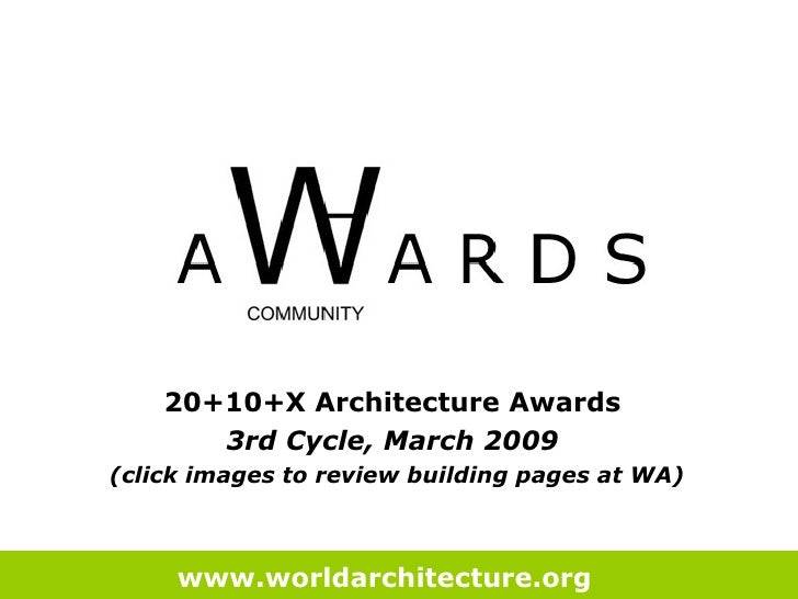 20+10+X Architecture Awards  3rd Cycle, March 2009  (click images to review building pages at WA) www.worldarchitecture.or...