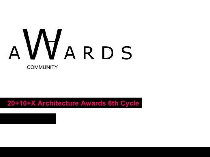 20+10+X Architecture Awards 6th Cycle   January 2010 w  w  w  .  w  o  r  l  d  a  r  c  h  i  t  e  c  t  u  r  e  .  o  ...