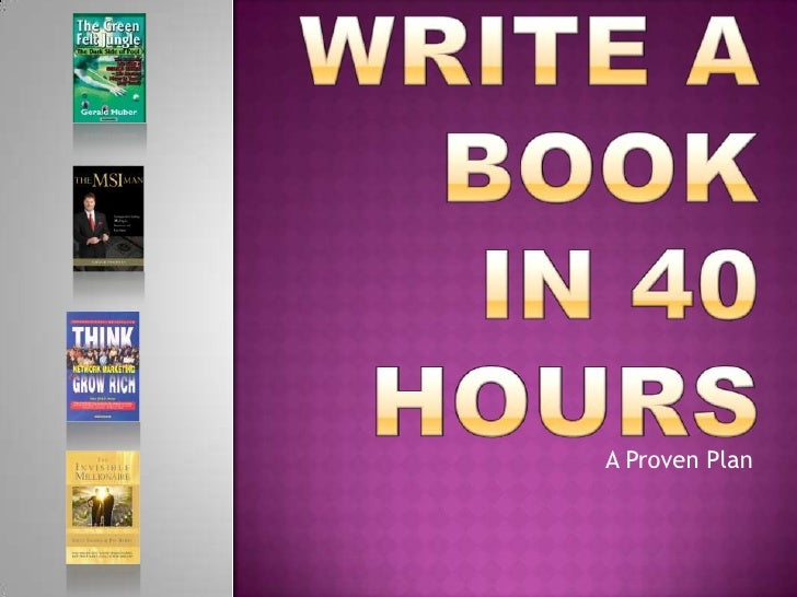 Write a book in 40 hours<br />A Proven Plan<br />