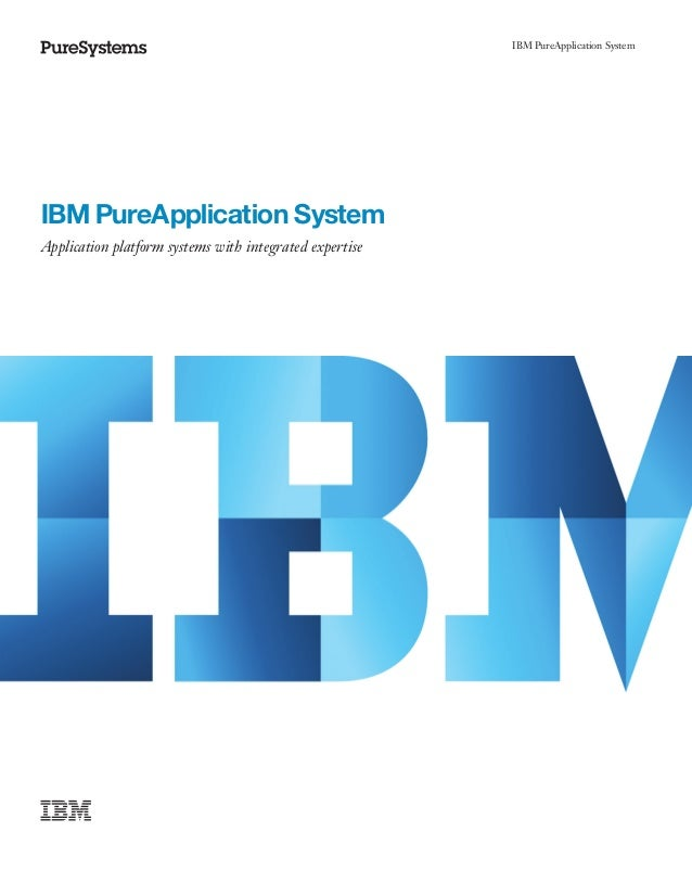 IBM PureApplication SystemIBM PureApplication SystemApplication platform systems with integrated expertise
