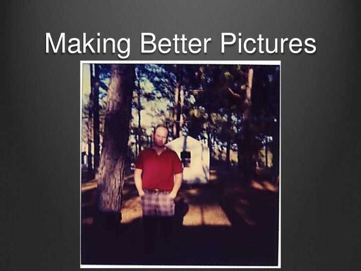 Making Better Pictures