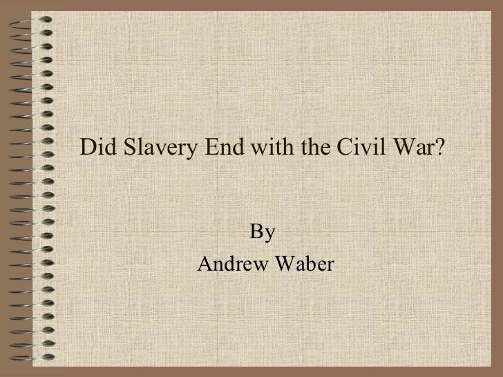 Did Slavery End with the Civil War? By  Andrew Waber