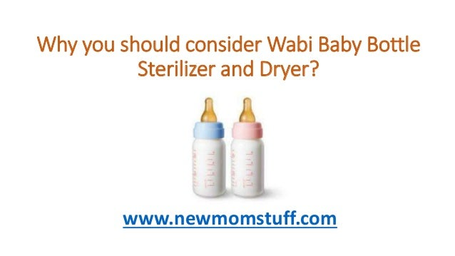 Why You Should Consider Wabi Baby Bottle Sterilizer And Dryer