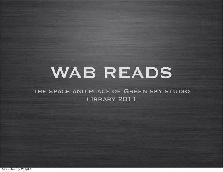 WAB READS                           the space and place of Green sky studio                                        library...