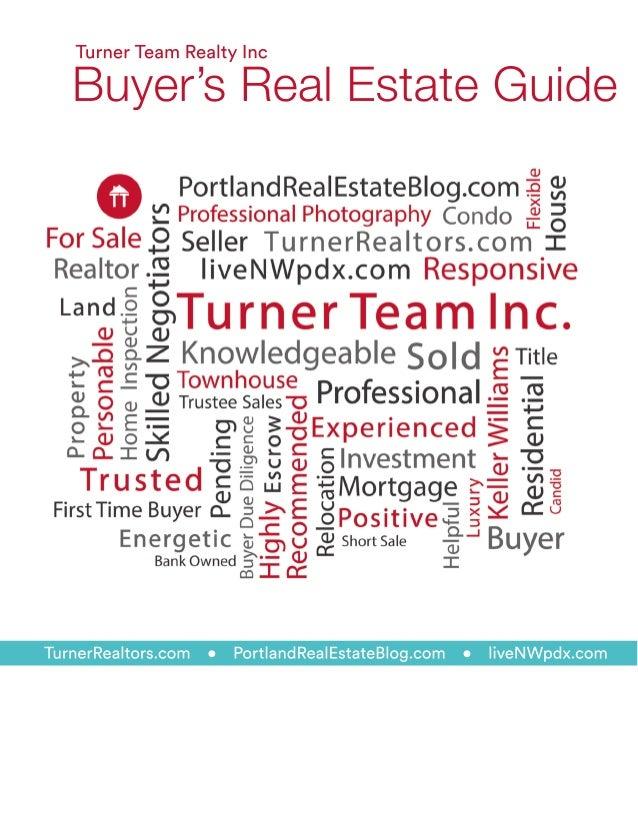 TurnerRealtors.com • PortlandRealEstateBlog.com • liveNWpdx.com TurnerTeamRealtyInc Buyer'sRealEstateGuide