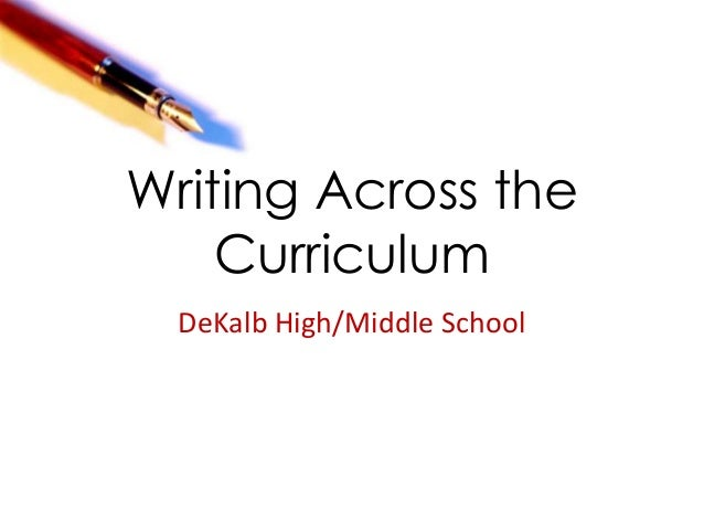 Writing Across the    Curriculum  DeKalb High/Middle School