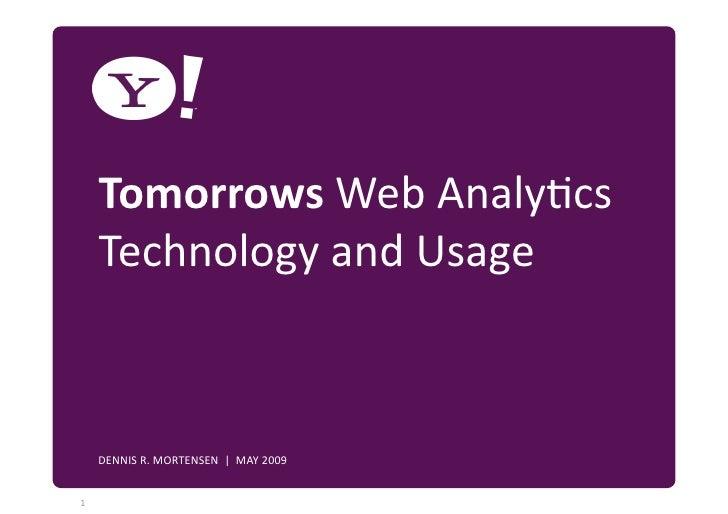 TomorrowsWebAnaly7cs      TechnologyandUsage   YAHOO!CONFIDENTIAL  DENNISR.MORTENSEN|MAY2009             ...