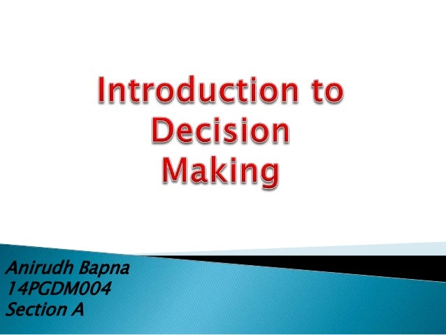 an introduction to the decision making model A brief history of decision making leigh there it began to replace narrower descriptors such as resource allocation and policy making the introduction of that phrase changed how (strengths, weaknesses, opportunities, threats) model of analysis, useful for making decisions.
