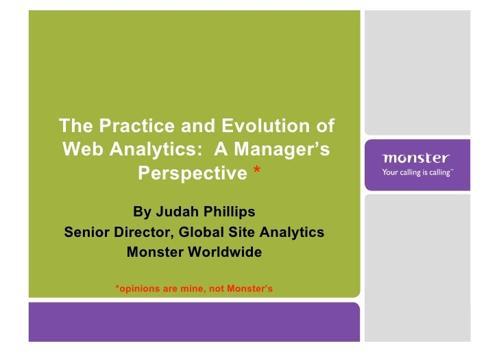 The Practice and Evolution of Web Analytics: A Manager's         Perspective *           By Judah Phillips Senior Director...