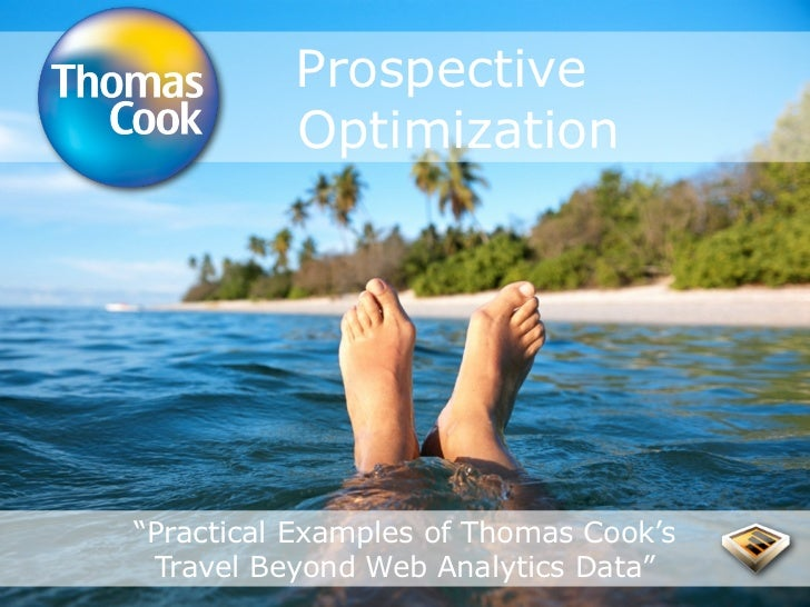 "Prospective          Optimization""Practical Examples of Thomas Cook's Travel Beyond Web Analytics Data"""