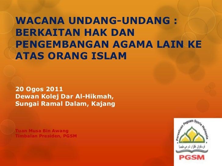 WACANA UNDANG-UNDANG :BERKAITAN HAK DANPENGEMBANGAN AGAMA LAIN KEATAS ORANG ISLAM20 Ogos 2011Dewan Kolej Dar Al-Hikmah,Sun...