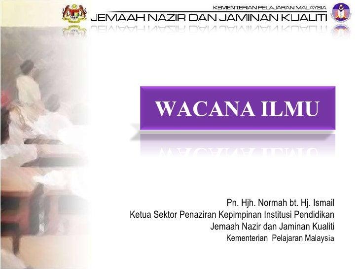 Pn. Hjh. Normah bt. Hj. Ismail Ketua Sektor Penaziran Kepimpinan Institusi Pendidikan Jemaah Nazir dan Jaminan Kualiti Kem...