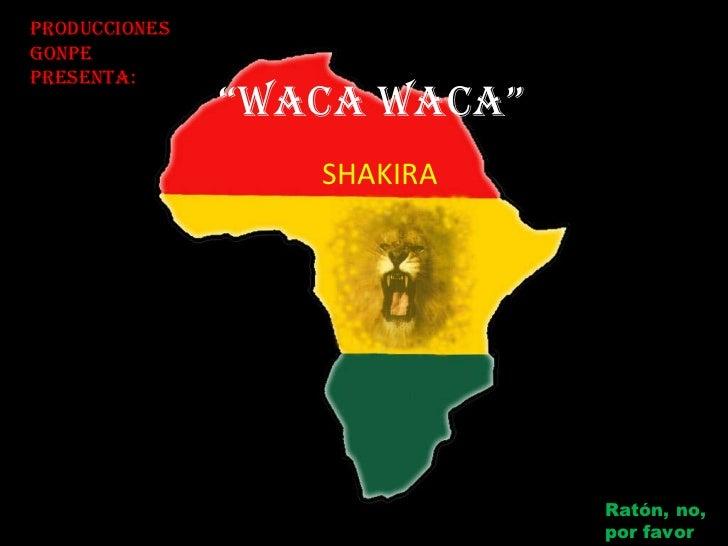 """"""" WACA WACA"""" SHAKIRA Producciones  Gonpe  Presenta: Ratón, no,  por favor"""