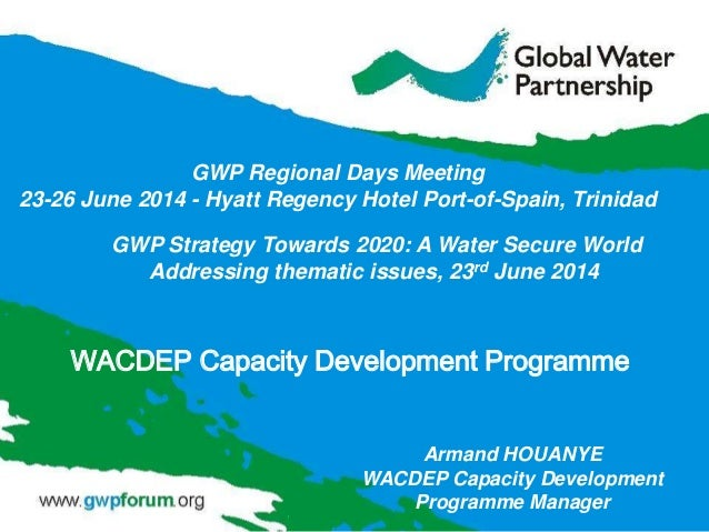GWP Strategy Towards 2020: A Water Secure World Addressing thematic issues, 23rd June 2014 GWP Regional Days Meeting 23-26...