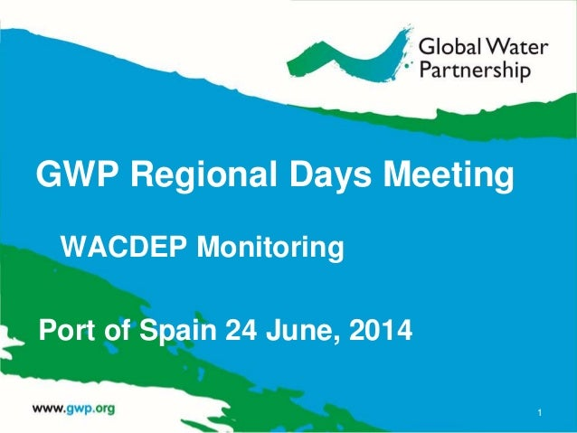 GWP Regional Days Meeting WACDEP Monitoring Port of Spain 24 June, 2014 1