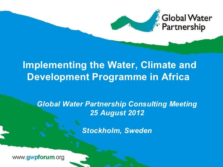 Implementing the Water, Climate and Development Programme in Africa  Global Water Partnership Consulting Meeting          ...