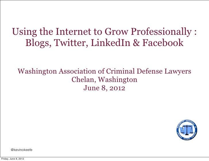 Using the Internet to Grow Professionally :            Blogs, Twitter, LinkedIn & Facebook              Washington Associa...
