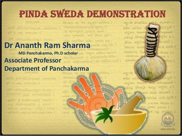 PINDA SWEDA DEMONSTRATIONDr Ananth Ram Sharma    MD Panchakarma, Ph.D scholarAssociate ProfessorDepartment of Panchakarma