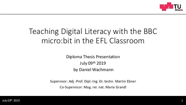 Teaching Digital Literacy with the BBC micro:bit in the EFL Classroom Diploma Thesis Presentation July 09th 2019 by Daniel...