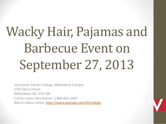 Wacky Hair, Pajamas and Barbecue Event on September 27, 2013 Vancouver Career College, Abbotsford Campus 2702 Ware Street ...