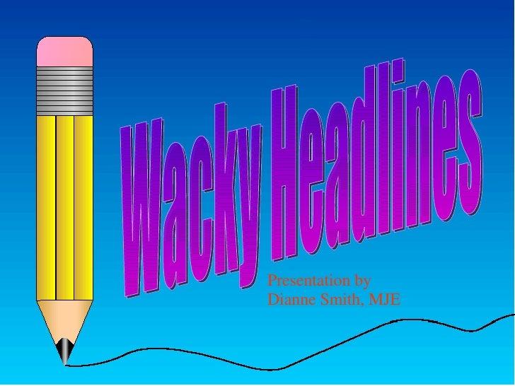 Wacky Headlines Presentation by Dianne Smith, MJE