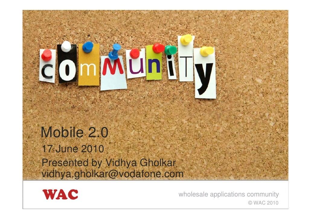 Mobile 2.0 17 June 2010 Presented by Vidhya Gholkar vidhya.gholkar@vodafone.com                           wholesale applic...