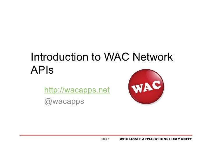 "Introduction to WAC NetworkAPIs  http://wacapps.net  @wacapps                          !""#$%""&()*$""%+                     ..."