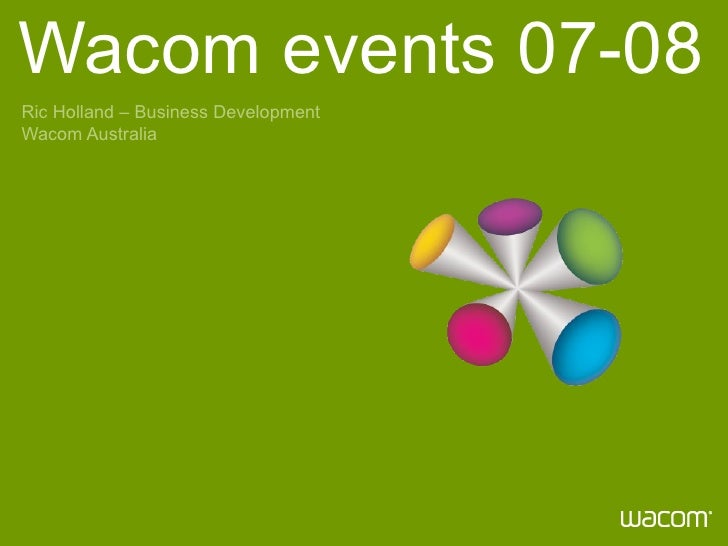 Wacom events 07-08 Ric Holland – Business Development Wacom Australia