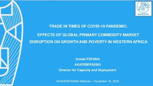 TRADE IN TIMES OF COVID-19 PANDEMIC: EFFECTS OF GLOBAL PRIMARY COMMODITY MARKET DISRUPTION ON GROWTH AND POVERTY IN WESTER...