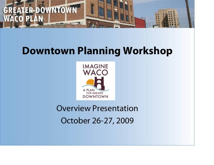 Downtown Planning Workshop          Overview Presentation       October 26-27, 2009