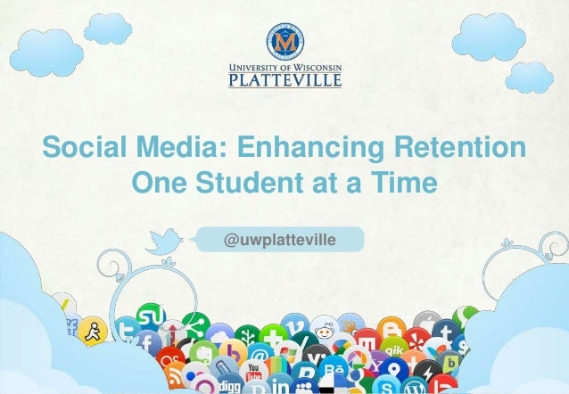 Social Media: Enhancing Retention      One Student at a Time                            @uwplatteville        University o...
