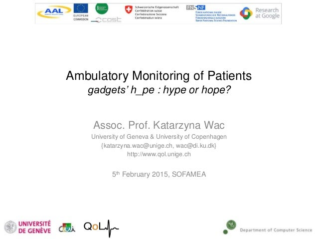 Ambulatory Monitoring of Patients gadgets' h_pe : hype or hope? Assoc. Prof. Katarzyna Wac University of Geneva & Universi...