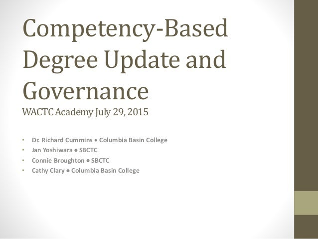 Competency-Based Degree Update and Governance WACTCAcademyJuly29,2015 • Dr. Richard Cummins  Columbia Basin College • Jan...