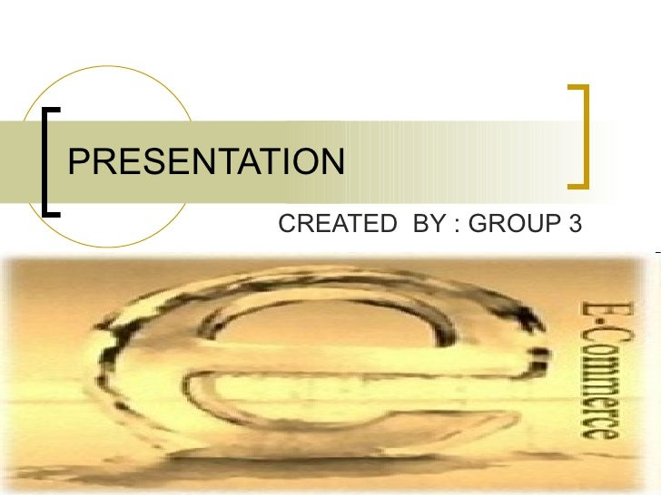 PRESENTATION CREATED  BY : GROUP 3