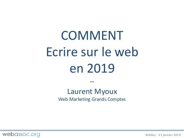 25janvier2018– #WAdayWAday- 31janvier2019 COMMENT Ecriresurleweb en2019 -- LaurentMyoux WebMarketingGrandsCo...