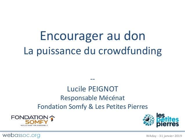 25janvier2018– #WAdayWAday- 31janvier2019 Encourageraudon Lapuissanceducrowdfunding -- LucilePEIGNOT Responsab...