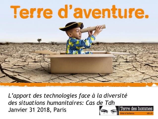 L'apport des technologies face à la diversité des situations humanitaires: Cas de Tdh Janvier 31 2018, Paris