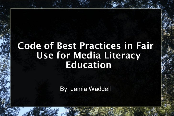 Code of Best Practices in Fair Use for Media Literacy Education By: Jamia Waddell