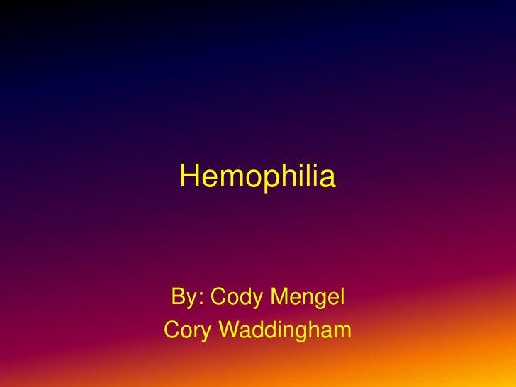 Hemophilia<br />By: Cody Mengel<br />Cory Waddingham<br />